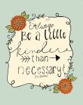 Be a litte kinder than necessary